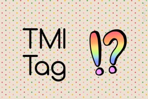 Tag Post #8 | TMI (Too Much Info) tag
